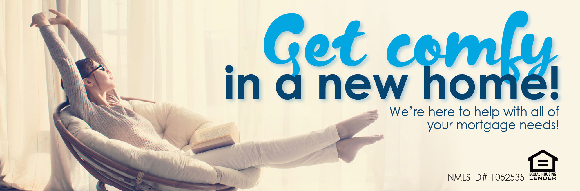 Get comfy in a new home! We're here to help with all of your mortgage needs!