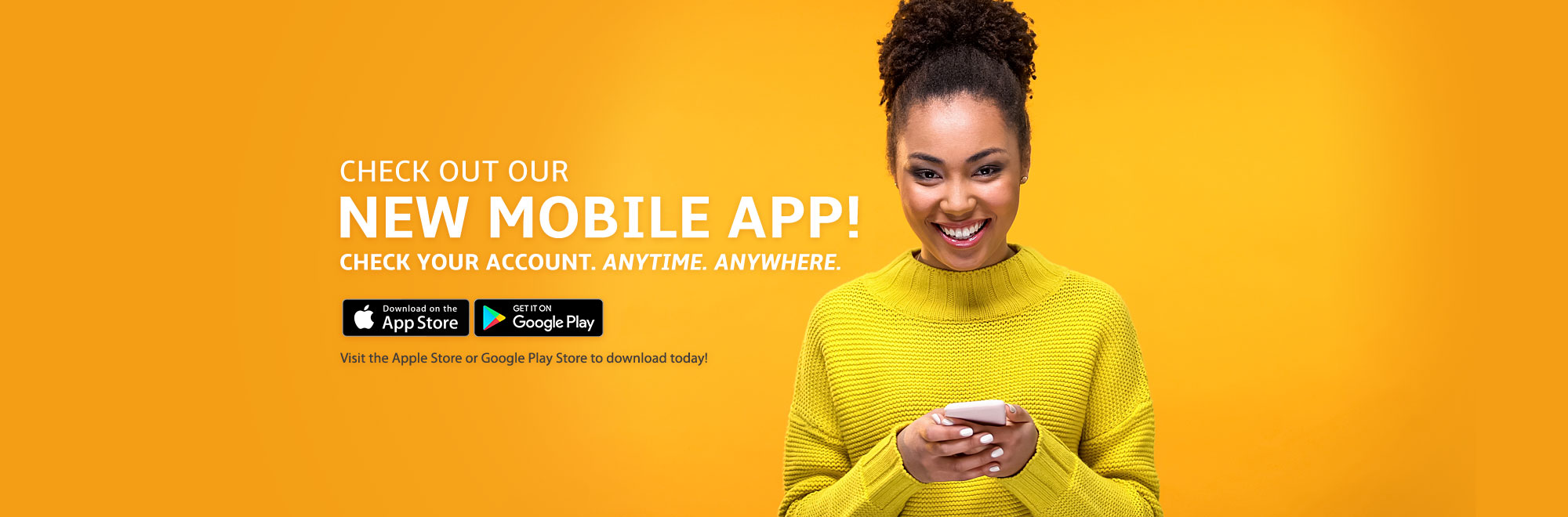 Check out our New Mobile App! Check Your Account. Anytime, Anywhere!