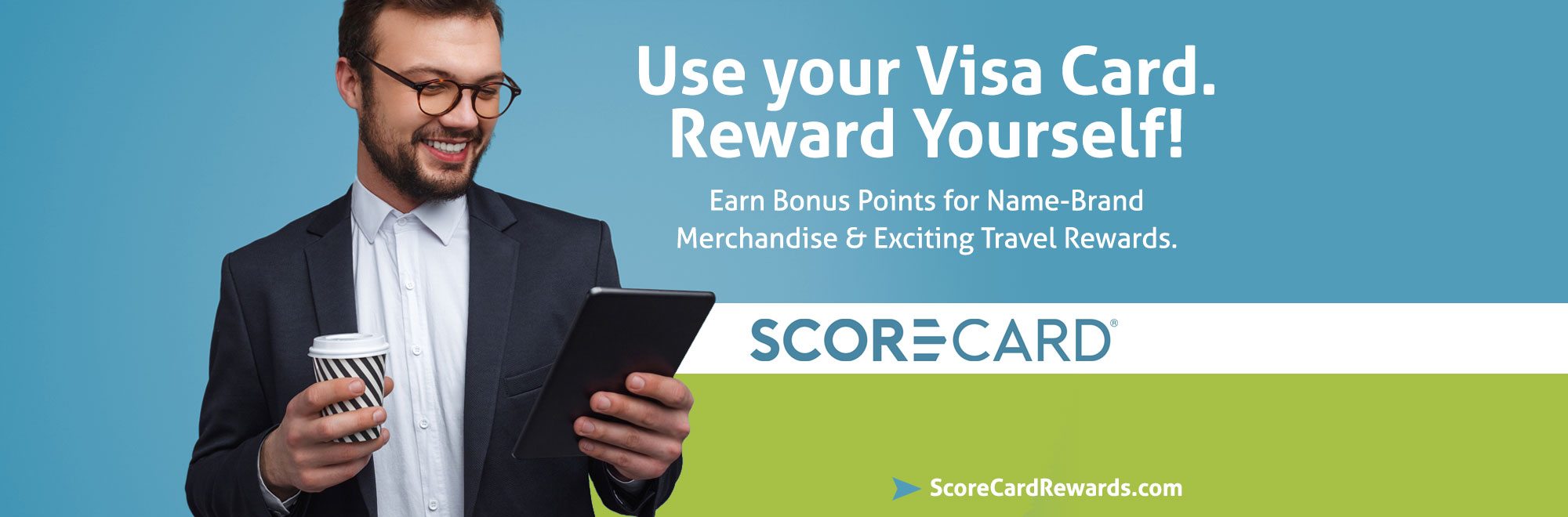 use your visa card. Reward yourself with Scorecard Rewards