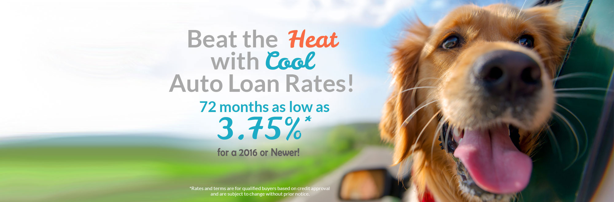 Beat the Heat with Cool Auto Loan Rates! 72 months as low as 3.75% for 2016 or newer vehicles!